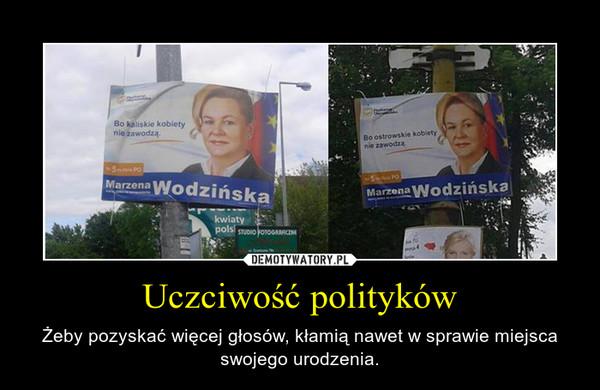 Uczciwość polityków – Żeby pozyskać więcej głosów, kłamią nawet w sprawie miejsca swojego urodzenia.