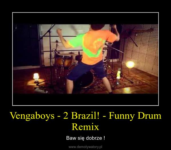 Vengaboys - 2 Brazil! - Funny Drum Remix – Baw się dobrze !