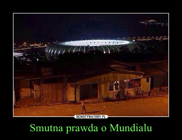 Smutna prawda o Mundialu –