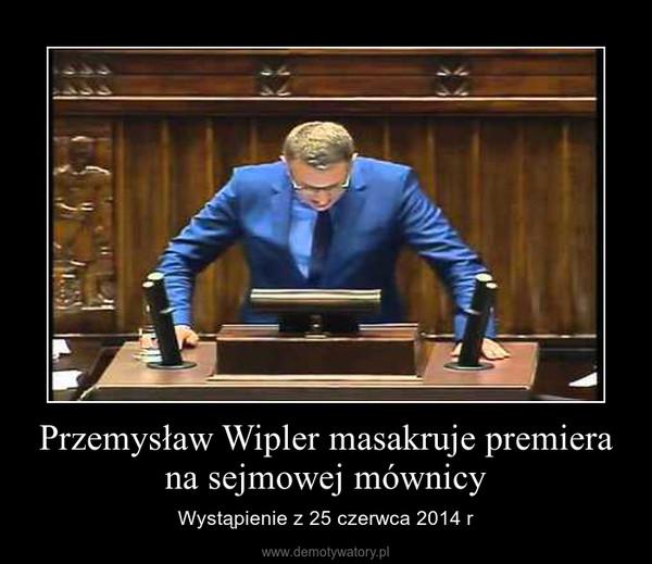 Przemysław Wipler masakruje premiera na sejmowej mównicy – Wystąpienie z 25 czerwca 2014 r