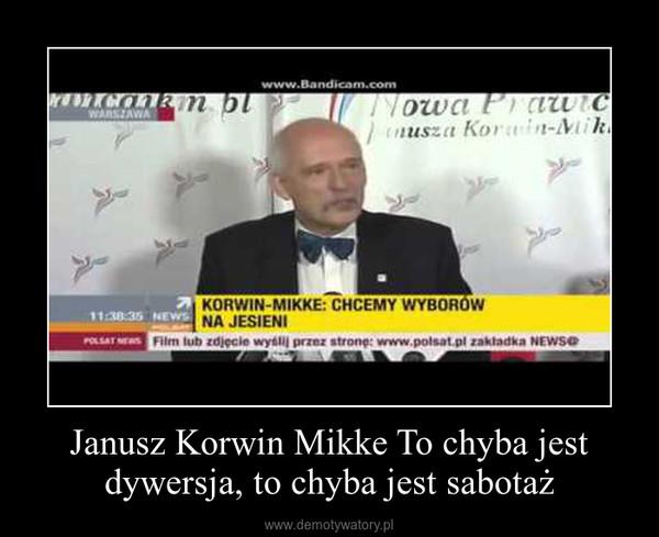 Janusz Korwin Mikke To chyba jest dywersja, to chyba jest sabotaż –