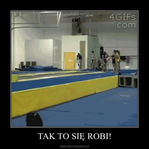 TAK TO SIĘ ROBI! –