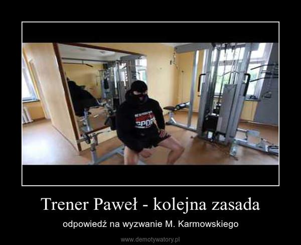 Trener Paweł - kolejna zasada – odpowiedź na wyzwanie M. Karmowskiego