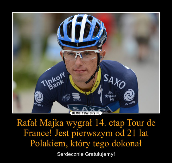 Rafał Majka wygrał 14. etap Tour de France! Jest pierwszym od 21 lat Polakiem, który tego dokonał – Serdecznie Gratulujemy!