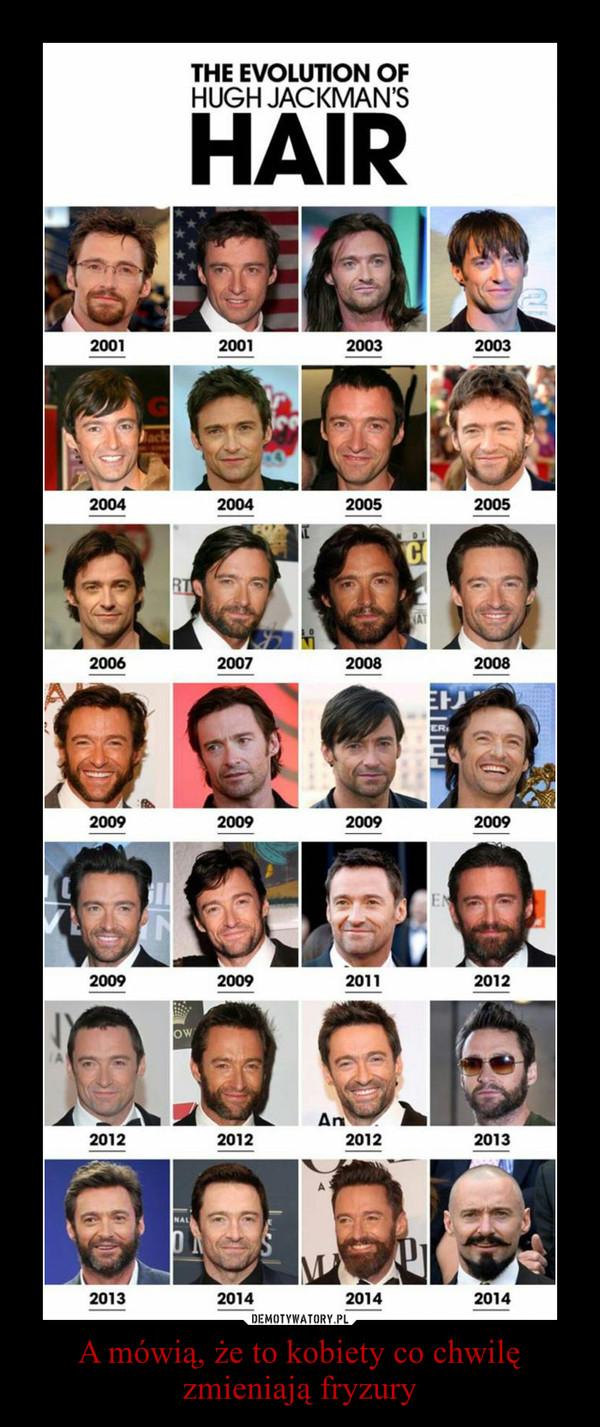 A mówią, że to kobiety co chwilę zmieniają fryzury –