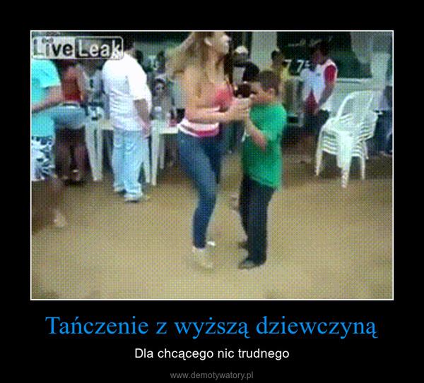 Tańczenie z wyższą dziewczyną – Dla chcącego nic trudnego