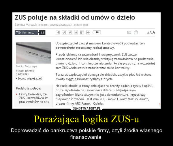 Porażająca logika ZUS-u – Doprowadzić do bankructwa polskie firmy, czyli źródła własnego finansowania.