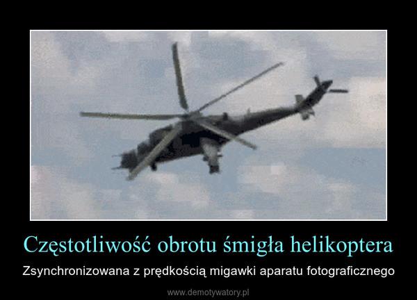 Częstotliwość obrotu śmigła helikoptera – Zsynchronizowana z prędkością migawki aparatu fotograficznego