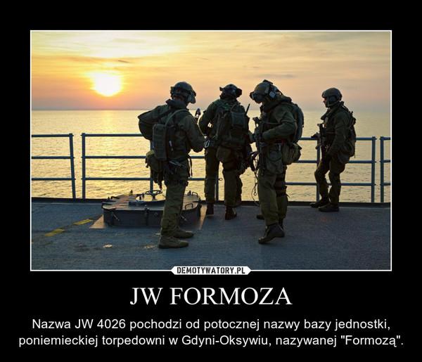 """JW FORMOZA – Nazwa JW 4026 pochodzi od potocznej nazwy bazy jednostki, poniemieckiej torpedowni w Gdyni-Oksywiu, nazywanej """"Formozą""""."""
