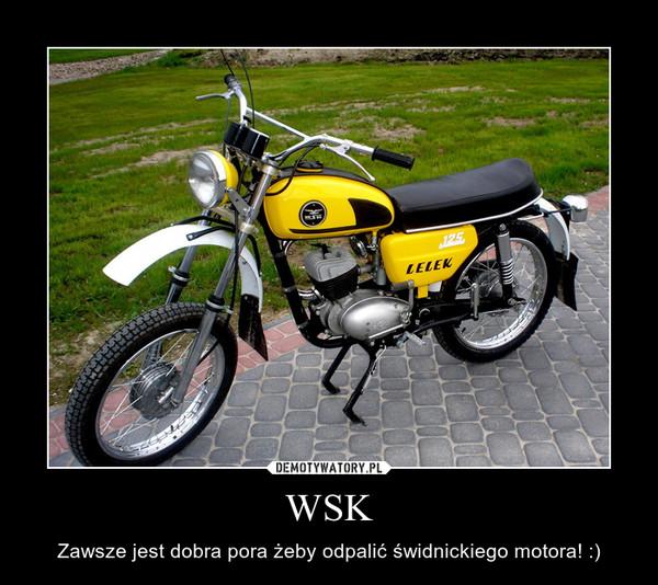 WSK – Zawsze jest dobra pora żeby odpalić świdnickiego motora! :)