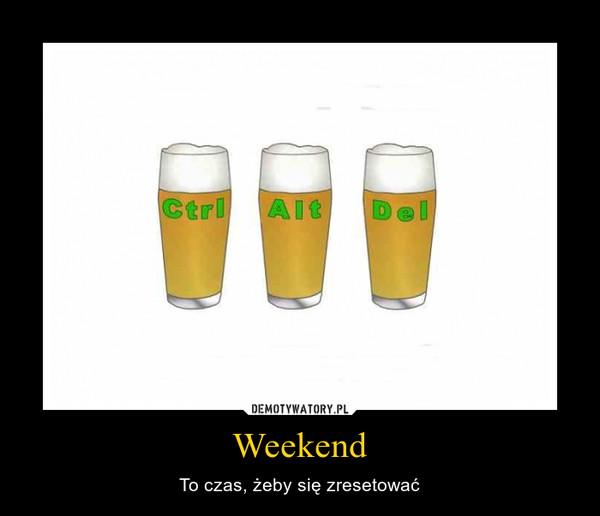 Weekend – To czas, żeby się zresetować