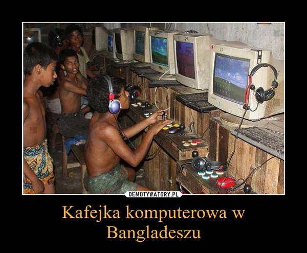 Kafejka komputerowa w Bangladeszu –