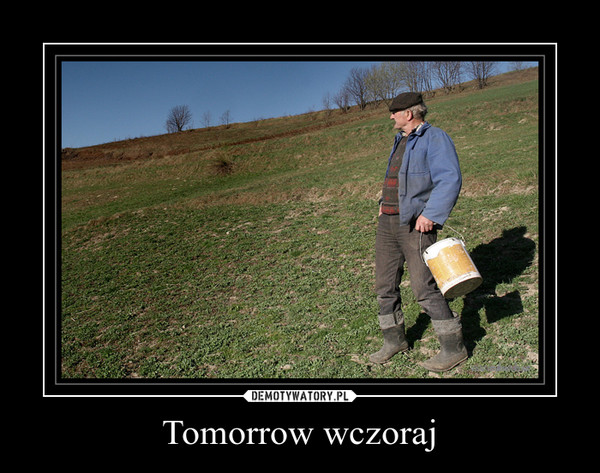 Tomorrow wczoraj –