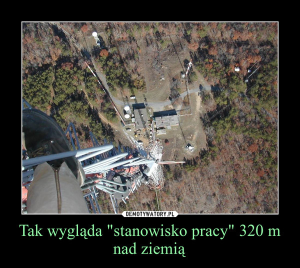 """Tak wygląda """"stanowisko pracy"""" 320 m nad ziemią –"""