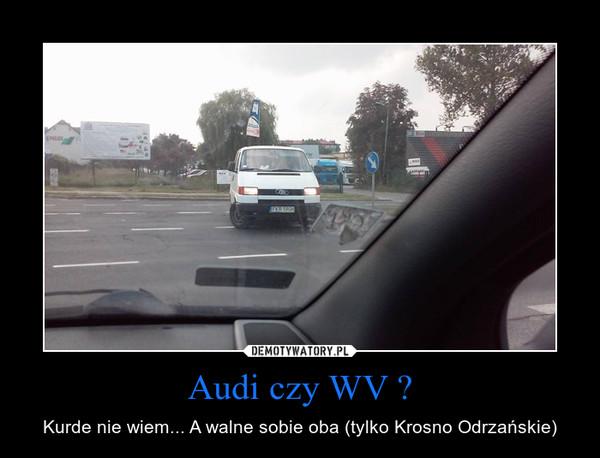 Audi czy WV ? – Kurde nie wiem... A walne sobie oba (tylko Krosno Odrzańskie)
