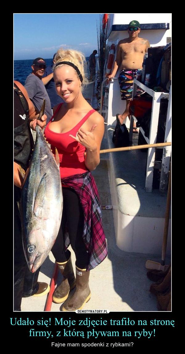 Udało się! Moje zdjęcie trafiło na stronę firmy, z którą pływam na ryby! – Fajne mam spodenki z rybkami?