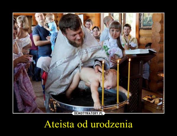 Ateista od urodzenia –