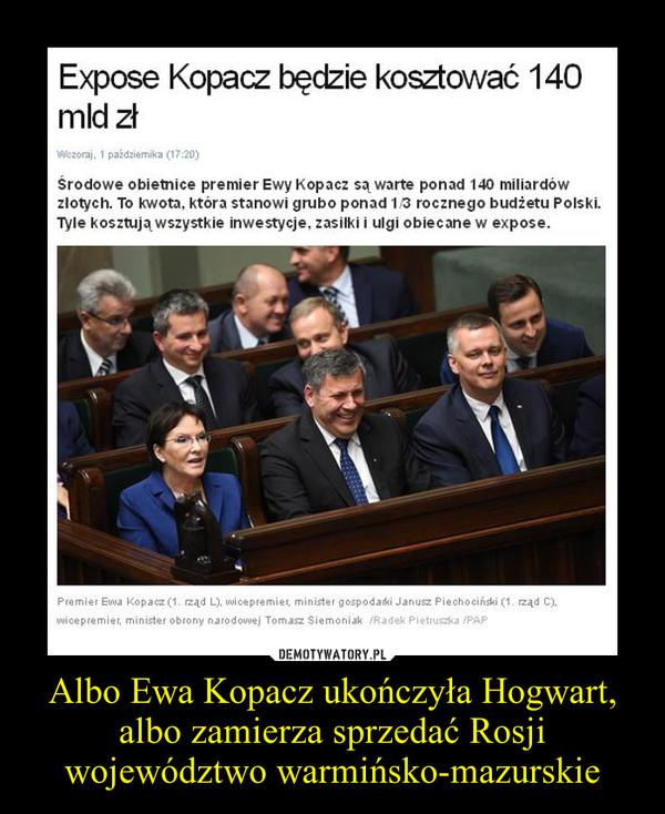 Albo Ewa Kopacz ukończyła Hogwart, albo zamierza sprzedać Rosji województwo warmińsko-mazurskie –