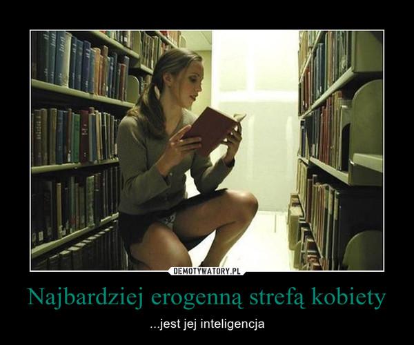 Najbardziej erogenną strefą kobiety – ...jest jej inteligencja