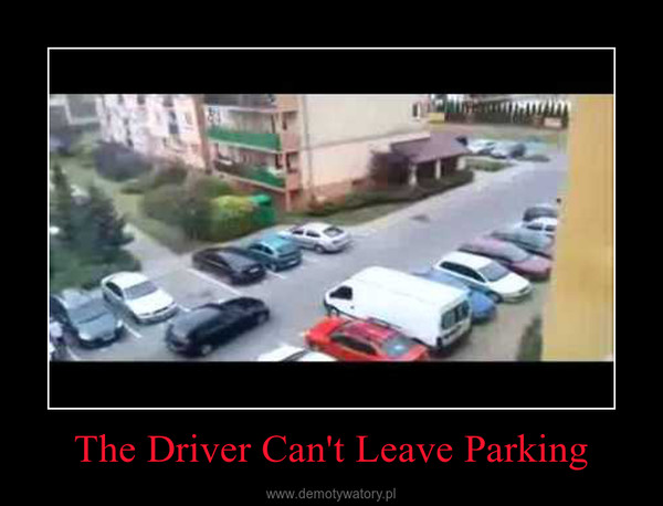 The Driver Can't Leave Parking –