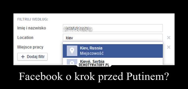 Facebook o krok przed Putinem?