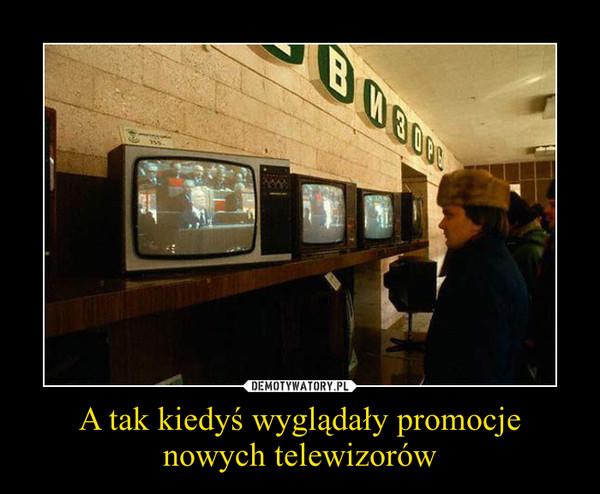 A tak kiedyś wyglądały promocje nowych telewizorów –