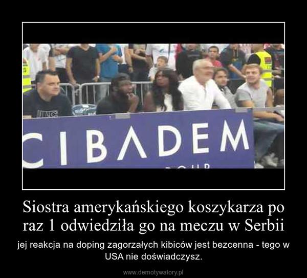 Siostra amerykańskiego koszykarza po raz 1 odwiedziła go na meczu w Serbii – jej reakcja na doping zagorzałych kibiców jest bezcenna - tego w USA nie doświadczysz.