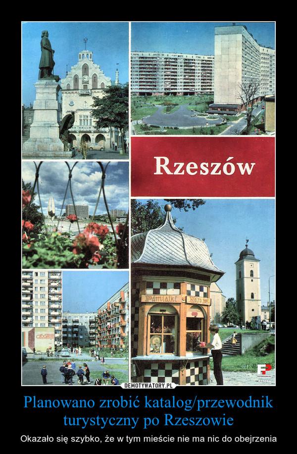 Planowano zrobić katalog/przewodnik turystyczny po Rzeszowie – Okazało się szybko, że w tym mieście nie ma nic do obejrzenia