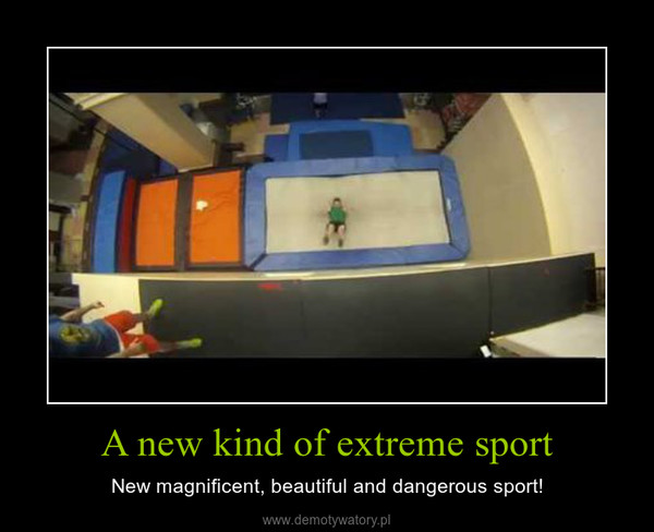 A new kind of extreme sport – New magnificent, beautiful and dangerous sport!