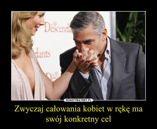 Zwyczaj całowania kobiet w rękę ma swój konkretny cel –