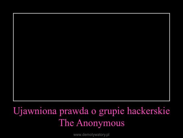 Ujawniona prawda o grupie hackerskie The Anonymous –