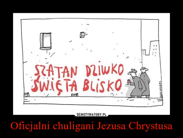 Oficjalni chuligani Jezusa Chrystusa –