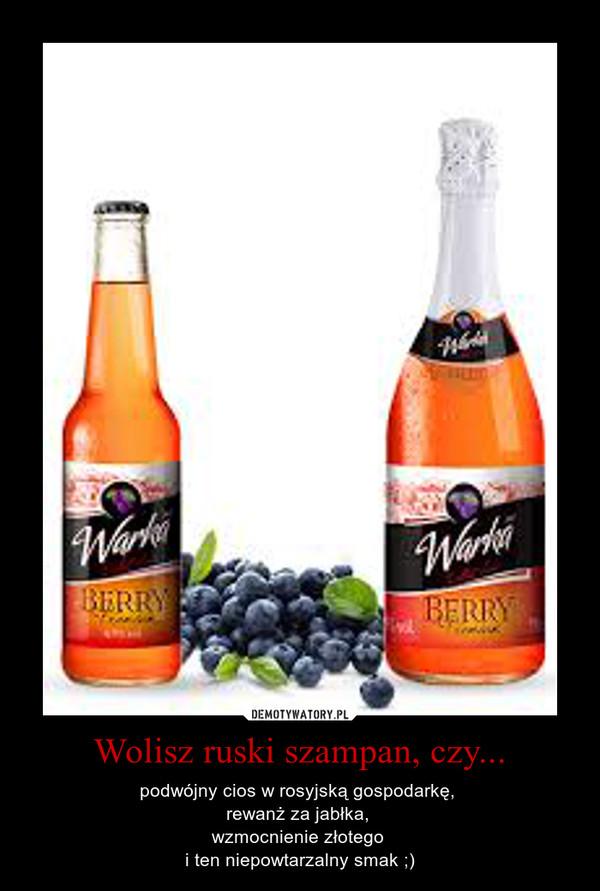 Wolisz ruski szampan, czy... – podwójny cios w rosyjską gospodarkę, rewanż za jabłka, wzmocnienie złotego i ten niepowtarzalny smak ;)