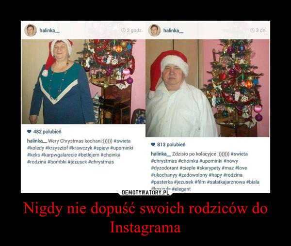 Nigdy nie dopuść swoich rodziców do Instagrama –