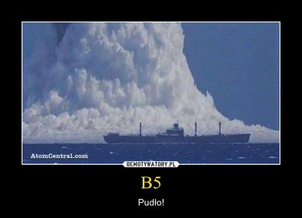 B5 – Pudło!
