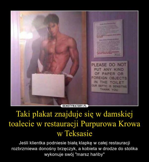 """Taki plakat znajduje się w damskiej toalecie w restauracji Purpurowa Krowa w Teksasie – Jeśli klientka podniesie białą klapkę w całej restauracji rozbrzmiewa donośny brzęczyk, a kobieta w drodze do stolika wykonuje swój """"marsz hańby"""""""