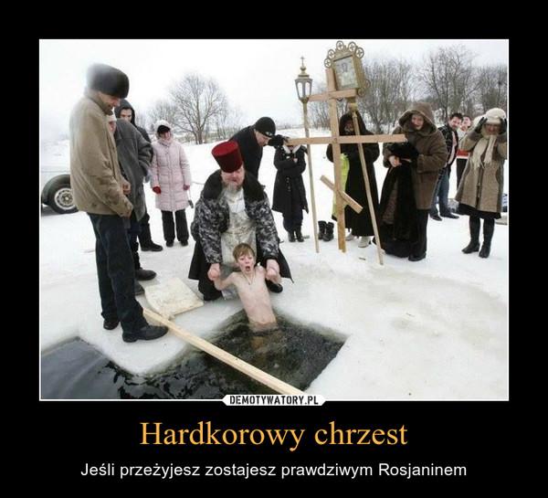 Hardkorowy chrzest – Jeśli przeżyjesz zostajesz prawdziwym Rosjaninem