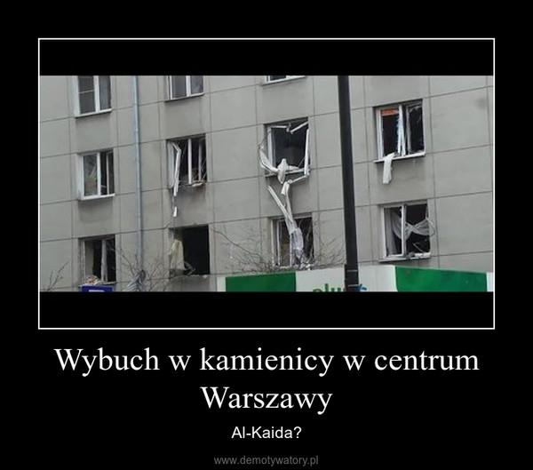 Wybuch w kamienicy w centrum Warszawy – Al-Kaida?