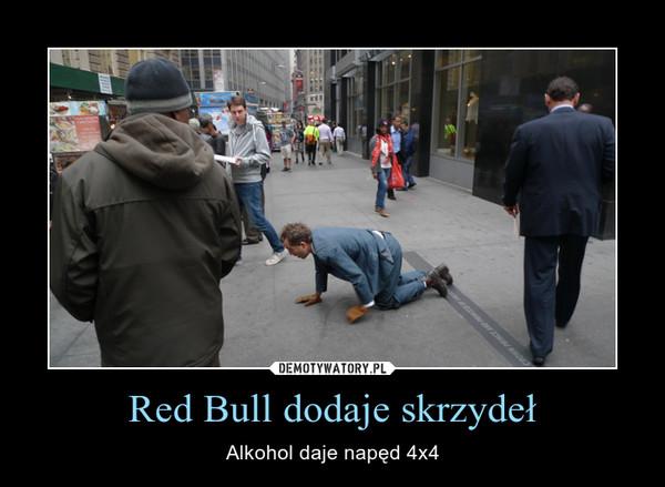 Red Bull dodaje skrzydeł – Alkohol daje napęd 4x4