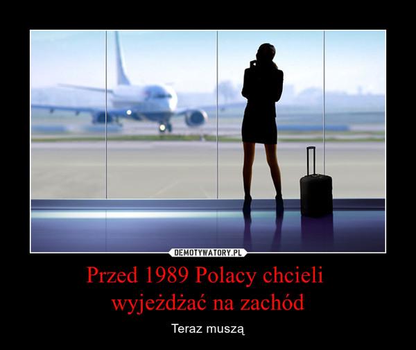 Przed 1989 Polacy chcieli wyjeżdżać na zachód – Teraz muszą