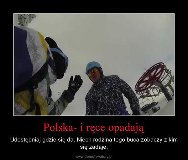 Polska- i ręce opadają – Udostępniaj gdzie się da. Niech rodzina tego buca zobaczy z kim się zadaje.
