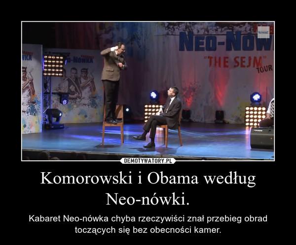 Komorowski i Obama według Neo-nówki. – Kabaret Neo-nówka chyba rzeczywiści znał przebieg obrad toczących się bez obecności kamer.