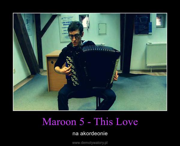 Maroon 5 - This Love – na akordeonie