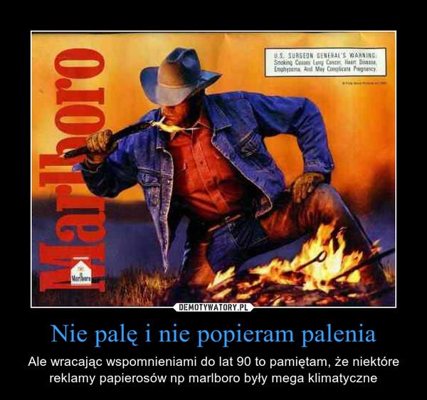 Nie palę i nie popieram palenia – Ale wracając wspomnieniami do lat 90 to pamiętam, że niektóre reklamy papierosów np marlboro były mega klimatyczne