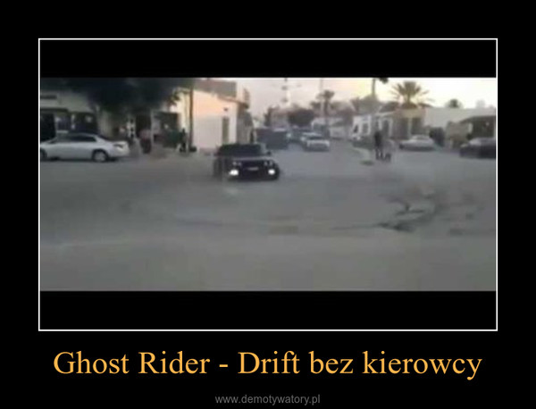 Ghost Rider - Drift bez kierowcy –