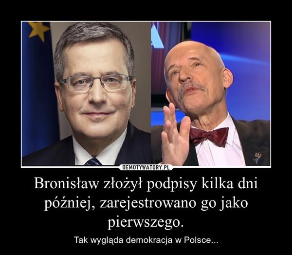 Bronisław złożył podpisy kilka dni później, zarejestrowano go jako pierwszego. – Tak wygląda demokracja w Polsce...
