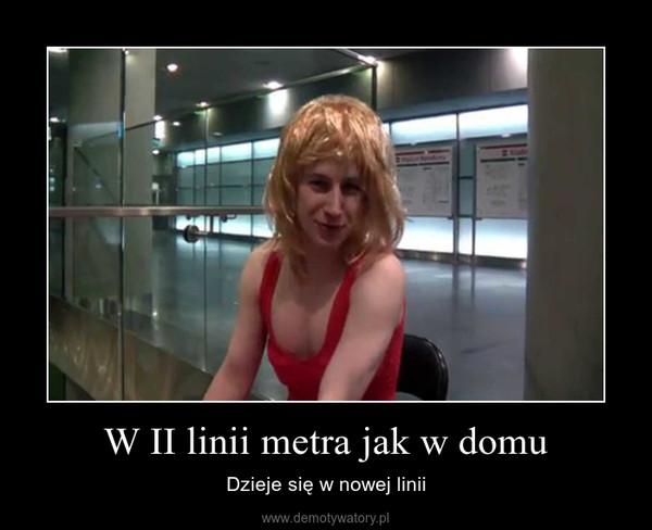 W II linii metra jak w domu – Dzieje się w nowej linii
