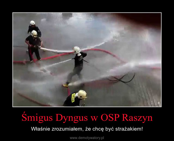 Śmigus Dyngus w OSP Raszyn – Właśnie zrozumiałem, że chcę być strażakiem!