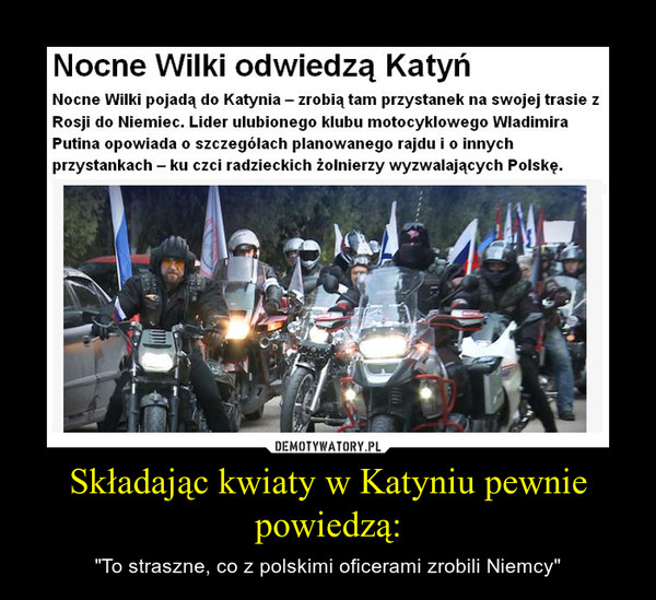 """Składając kwiaty w Katyniu pewnie powiedzą: – """"To straszne, co z polskimi oficerami zrobili Niemcy"""""""