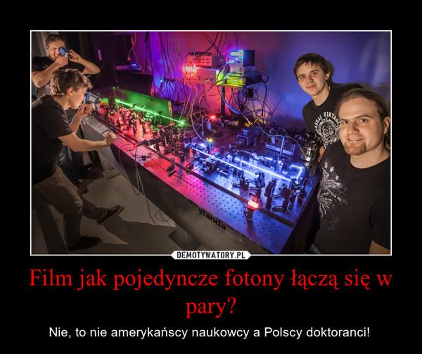 Film jak pojedyncze fotony łączą się w pary? – Nie, to nie amerykańscy naukowcy a Polscy doktoranci!